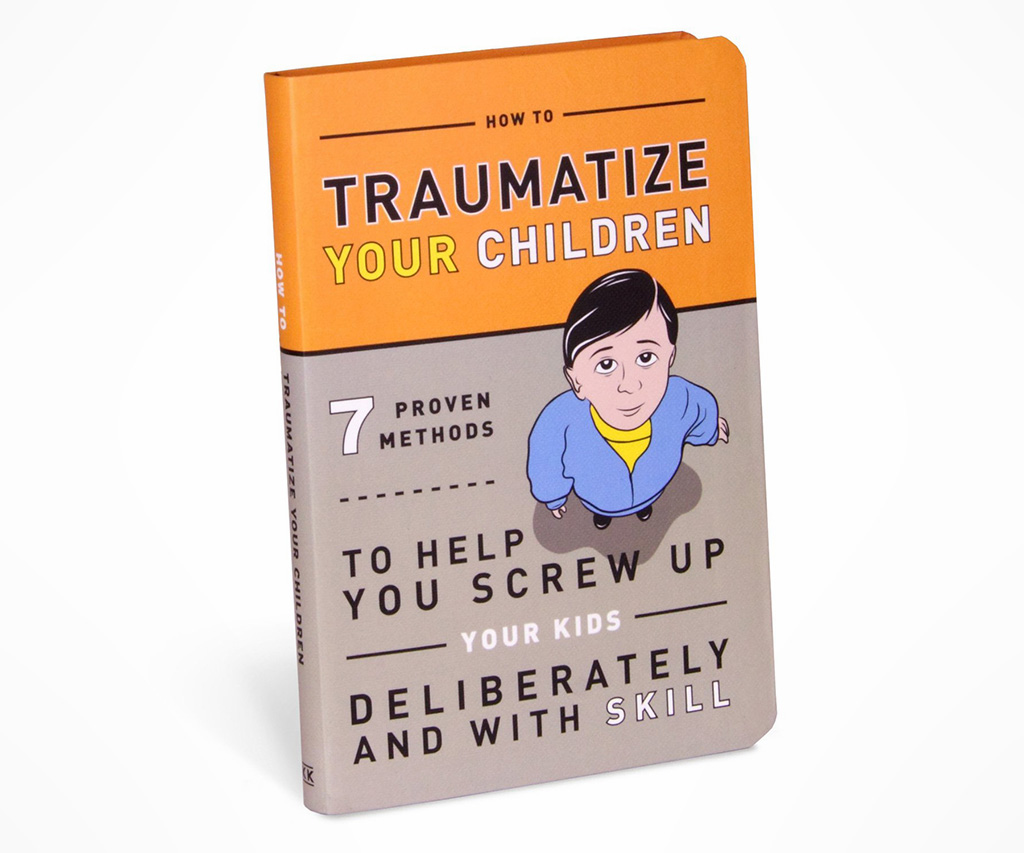 How to Traumatize Your Children Completely: The Badass Methods! - coolthings.us