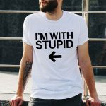 I'm With Stupid Funny T-Shirt