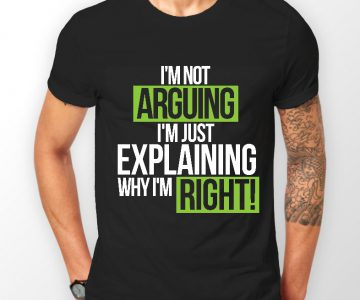 I'm Not Arguing Just Explaining Why I'm Right T-shirt